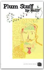 PLUM STUFF - my new book of unusual poems and drawings.  Available now!